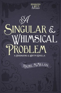 Book - Rachel McMillan's A Singular and Whimsical Problem