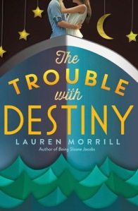 Book - The Trouble with Destiny (Lauren Morrill)