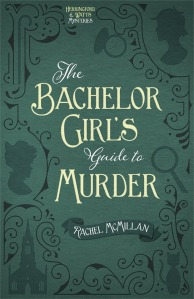 The Bachelor Girl's Guide to Murder Rachel McMillan